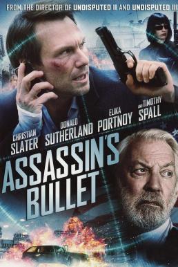 Assassin's Bullet (2012) ล่าแผนเพชฌฆาตสังหาร