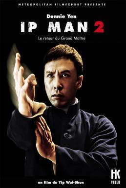 Ip Man 2 (2010) ยิปมัน อาจารย์บรู๊ซ ลี
