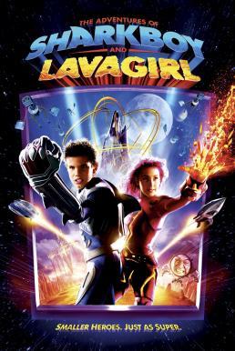 The Adventures of Sharkboy and Lavagirl 3 D (2005) อิทธิฤทธิ์ไอ้หนูชาร์คบอยกับสาวน้อยพลังลาวา