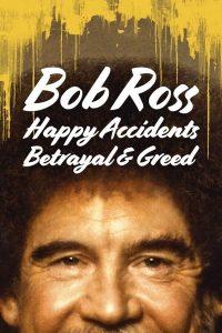 Bob Ross Happy Accidents Betrayal & Greed (2021) บ็อบ รอสส์ อุบัติเหตุแห่งสุข การทรยศ และความโลภ
